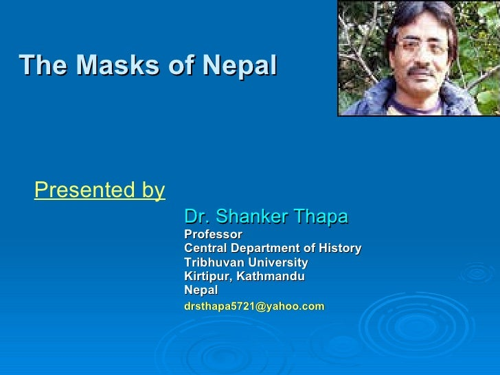 The Masks of Nepal <ul><li>Dr. Shanker Thapa </li></ul><ul><li>Professor </li></ul><ul><li>Central Department of History <...