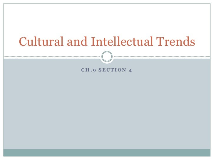 Cultural and Intellectual Trends           CH.9 SECTION 4