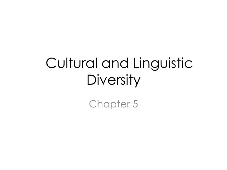 Cultural and Linguistic Diversity<br />Chapter 5<br />