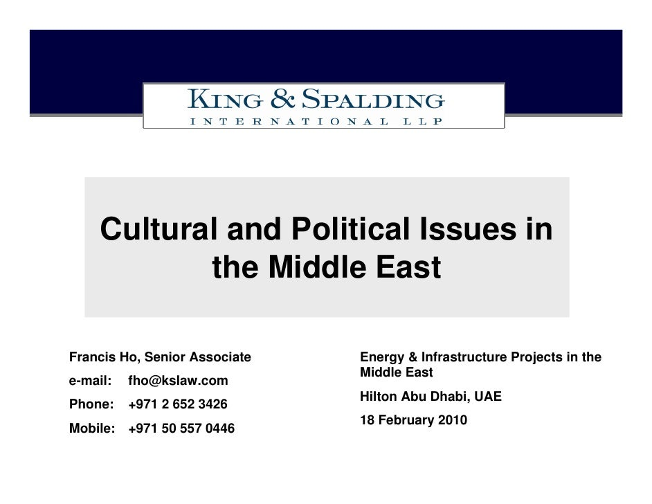 Cultural and Political Issues in            the Middle EastFrancis Ho, Senior Associate   Energy & Infrastructure Projects...