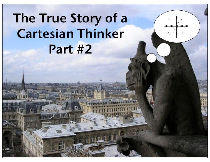 The True Story of aCartesian Thinker     Part #2            2011, Raj Mudhar - rajile.com