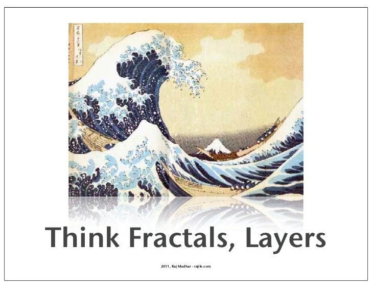 Think Fractals, Layers         2011, Raj Mudhar - rajile.com