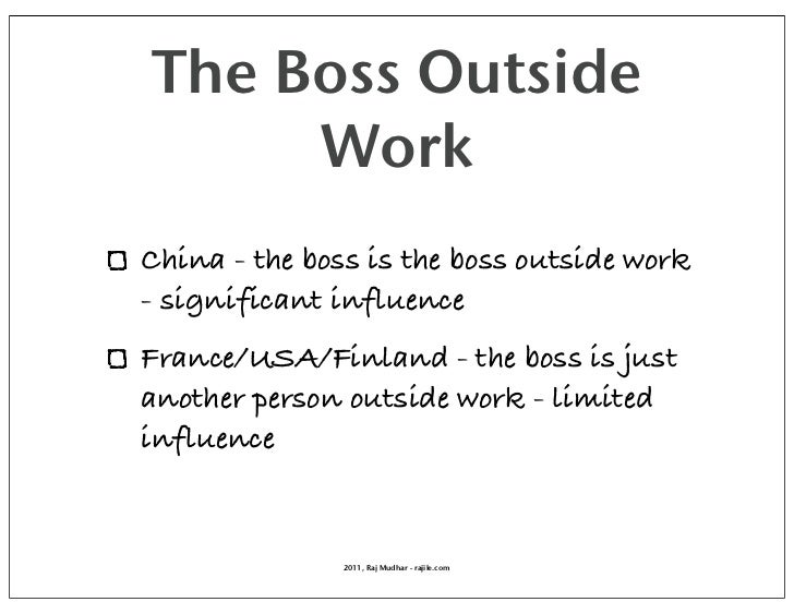 The Boss Outside     WorkChina - the boss is the boss outside work- significant influenceFrance/USA/Finland - the boss is ...