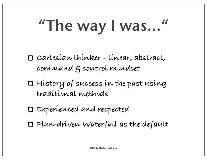 """The way I was...""Cartesian thinker - linear, abstract,command & control mindsetHistory of success in the past usingtradit..."