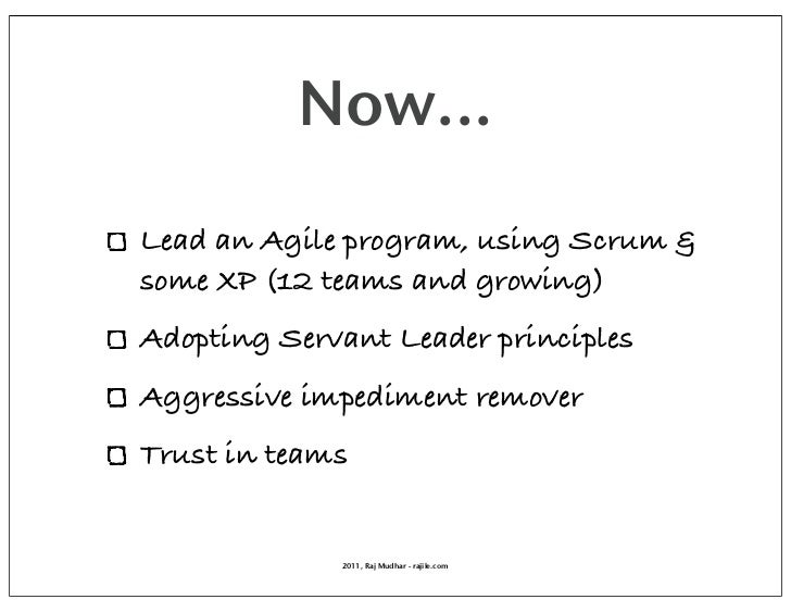 Now...Lead an Agile program, using Scrum &some XP (12 teams and growing)Adopting Servant Leader principlesAggressive imped...