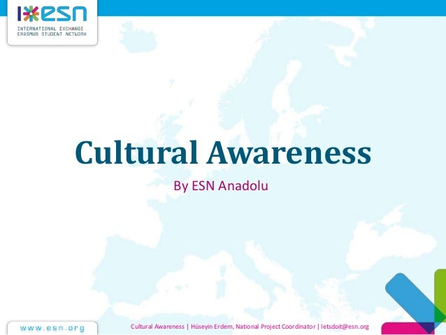 Cultural Awareness By ESN Anadolu  Cultural Awareness | Hüseyin Erdem, National Project Coordinator | letsdoit@esn.org