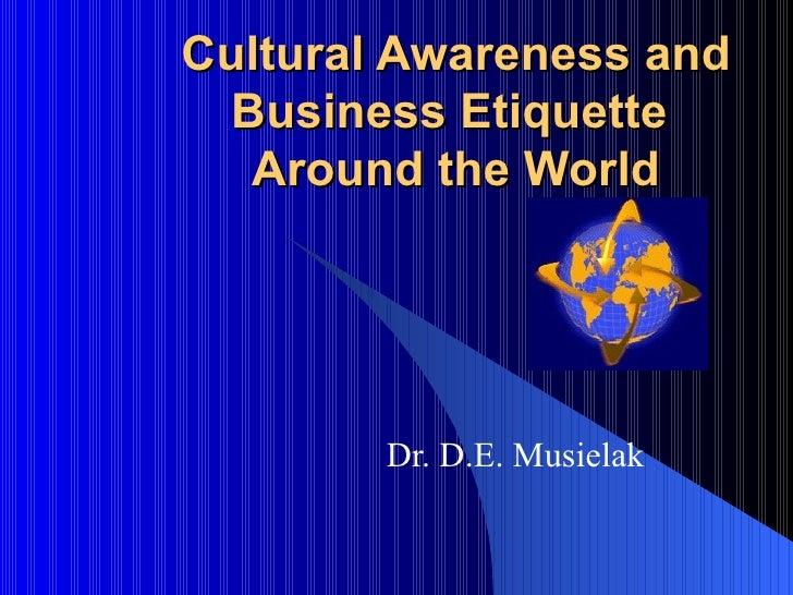Cultural Awareness and Business Etiquette  Around the World Dr. D.E. Musielak