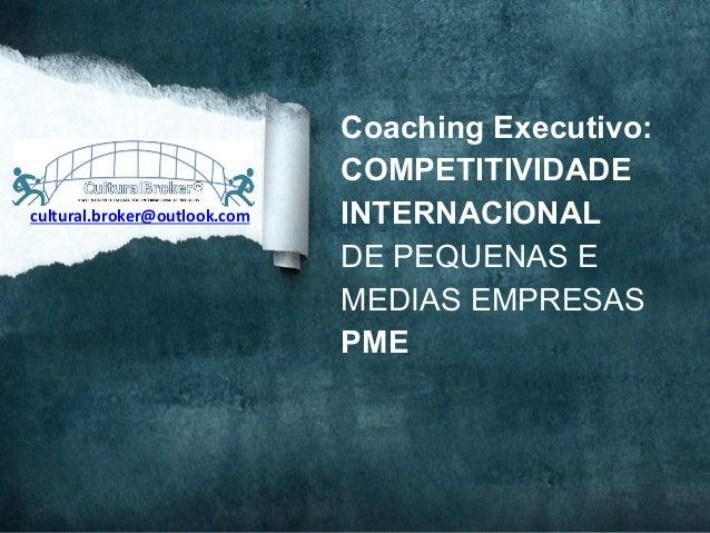 Coaching Executivo:COMPETITIVIDADEINTERNACIONALDE PEQUENAS EMEDIAS EMPRESASPMEcultural.broker@outlook.com