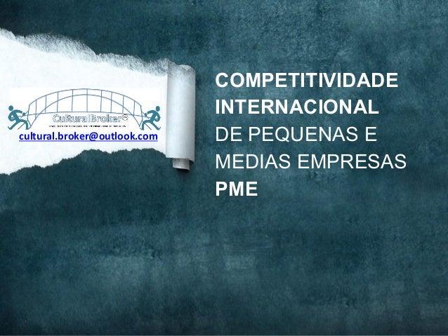 COMPETITIVIDADEINTERNACIONALDE PEQUENAS EMEDIAS EMPRESASPMEcultural.broker@outlook.com