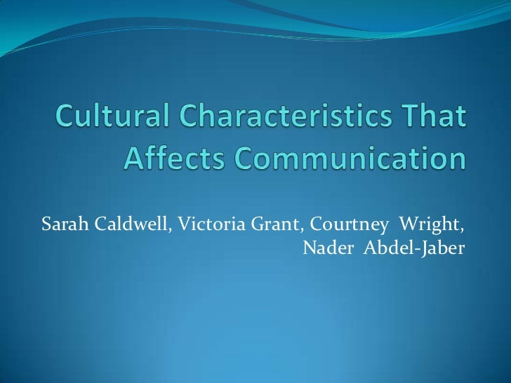 Cultural Characteristics That Affects Communication<br />Sarah Caldwell, Victoria Grant, Courtney  Wright, Nader  Abdel-Ja...