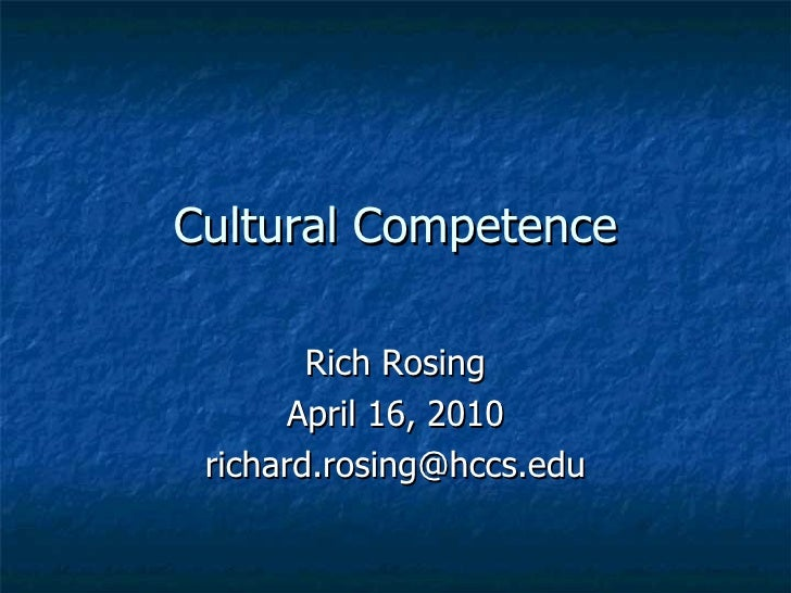 Cultural Competence Rich Rosing April 16, 2010 [email_address]