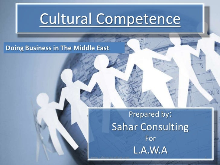 Cultural Competence<br />Doing Business in The Middle East<br />Prepared by:<br />Sahar Consulting<br />For <br />L.A.W.A<...