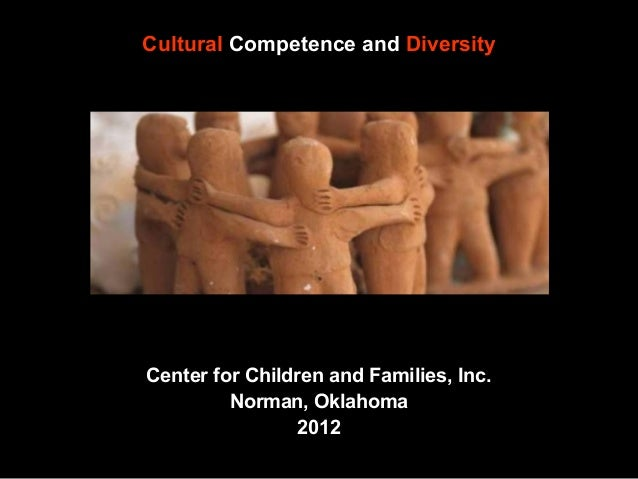 Cultural Competence and Diversity  Center for Children and Families, Inc. Norman, Oklahoma 2012