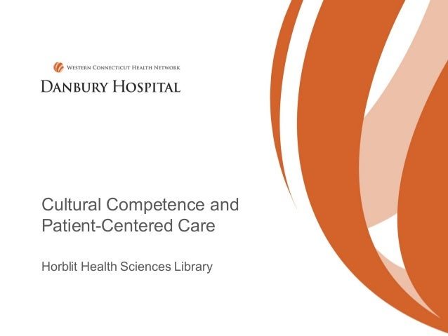 Cultural Competence andPatient-Centered CareHorblit Health Sciences Library