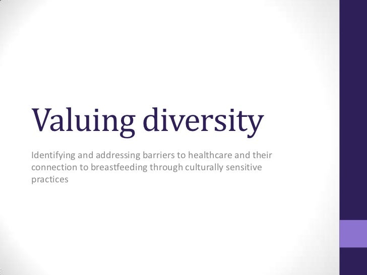Valuing diversity<br />Identifying and addressing barriers to healthcare and their connection to breastfeeding through cul...