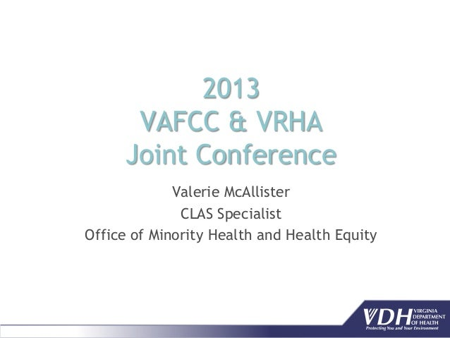 2013 VAFCC & VRHA Joint Conference Valerie McAllister CLAS Specialist Office of Minority Health and Health Equity