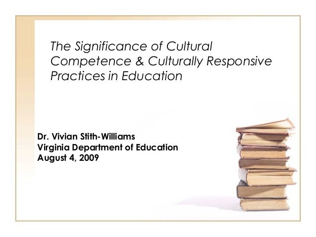 The Significance of Cultural Competence & Culturally Responsive Practices in Education Dr. Vivian Stith-Williams Virginia ...
