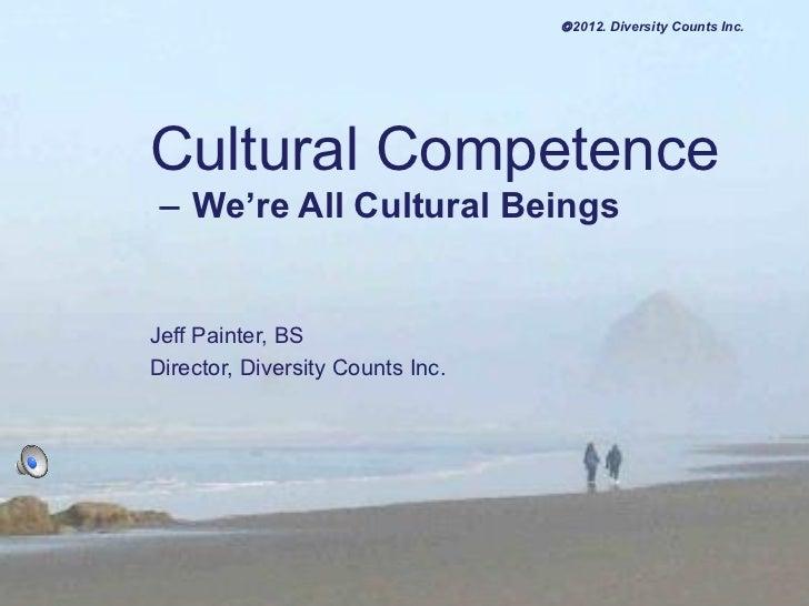 © 2012. Diversity Counts Inc.                                  Cultural Competence                                   − We'...