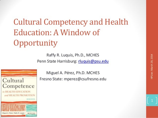 Cultural Competency and Health Education: A Window of Opportunity Raffy R. Luquis, Ph.D., MCHES Penn State Harrisburg: rlu...