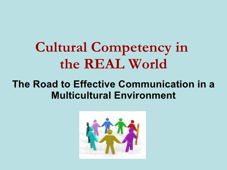 Cultural Competency in  the REAL World The Road to Effective Communication in a Multicultural Environment Converge & Assoc...