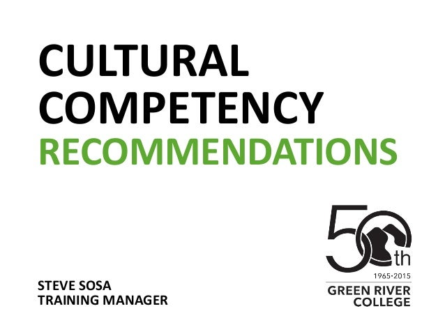 CULTURAL COMPETENCY RECOMMENDATIONS STEVE SOSA TRAINING MANAGER