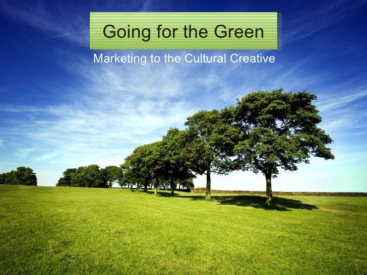 Going for the Green Marketing to the Cultural Creative