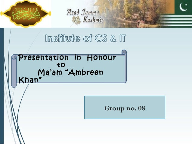 """Presentation in Honour to Ma'am """"Ambreen Khan"""" Group no. 08"""