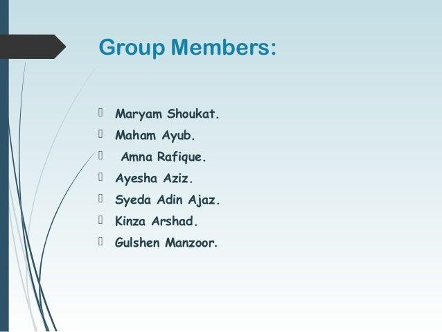 Group Members:  Maryam Shoukat.  Maham Ayub.  Amna Rafique.  Ayesha Aziz.  Syeda Adin Ajaz.  Kinza Arshad.  Gulshen...