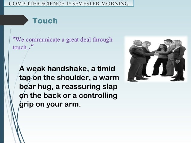 Touch:  USA: Handshake is common and hugs for family and close friends.  Islamic Culture: Usually don't approve of any t...