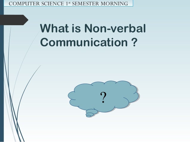 Communication without the use of spoken language. Nonverbal communication includes gestures, facial expressions, and body ...