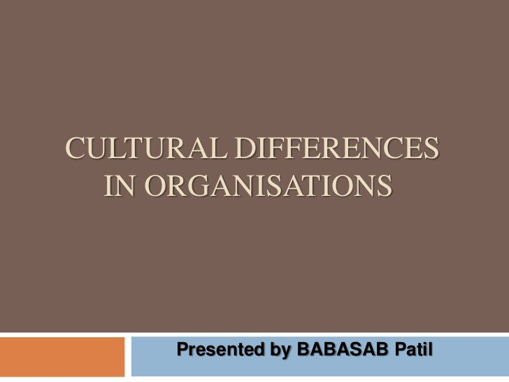 CULTURAL DIFFERENCES  IN ORGANISATIONS     Presented by BABASAB Patil