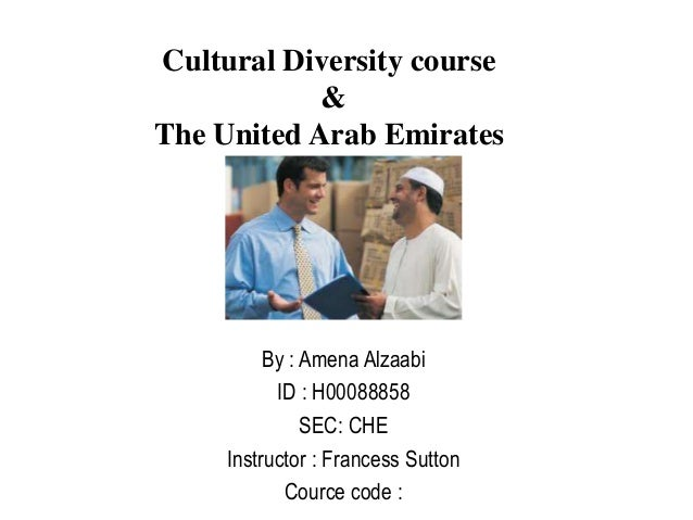 Cultural Diversity course&The United Arab EmiratesBy : Amena AlzaabiID : H00088858SEC: CHEInstructor : Francess SuttonCour...