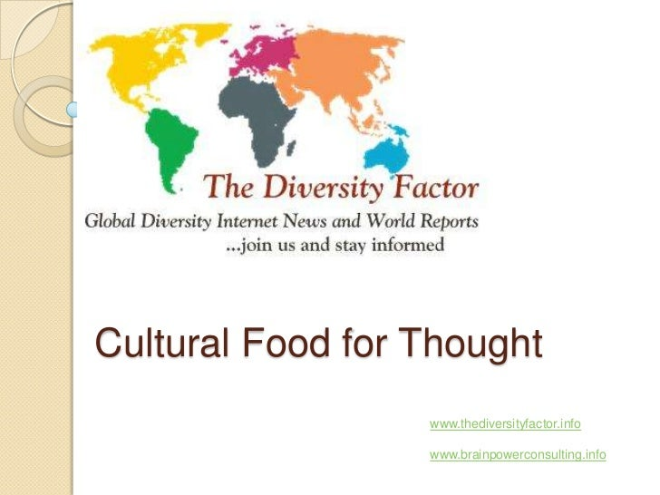 Global Food for thought<br />Cultural Food for Thought<br />www.thediversityfactor.info<br />www.brainpowerconsulting.info...