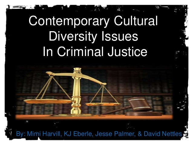 multicultural issues in criminal justices essay Free essay: cultural diversity can be defined as the cultural differences that exist  between people such as, language, traditions, and the.