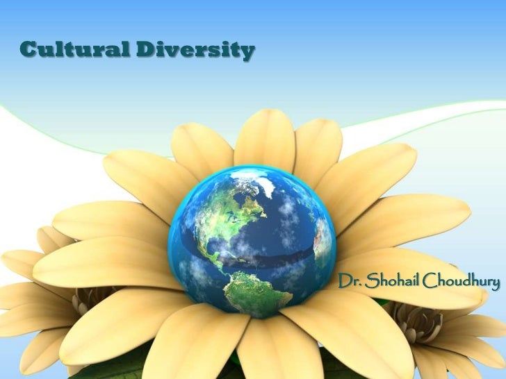 Cultural Diversity                     Dr. Shohail Choudhury