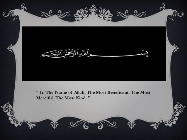 """ In The Name of Allah, The Most Beneficent, The Most  Merciful, The Most Kind. """
