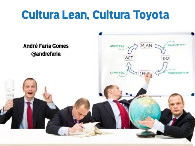 Cultura Lean, Cultura ToyotaAndré Faria Gomes  @andrefaria