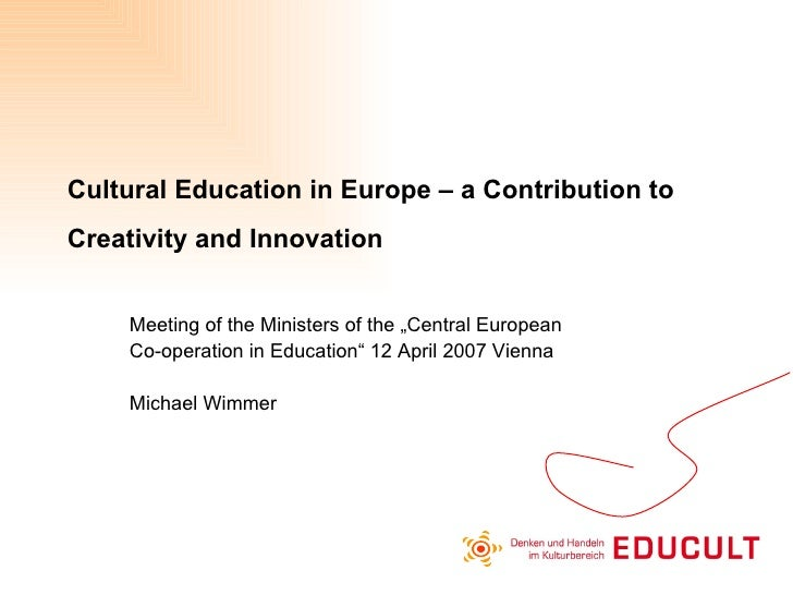 "Cultural Education in Europe – a Contribution to Creativity and Innovation   Meeting of the Ministers of the ""Central Euro..."