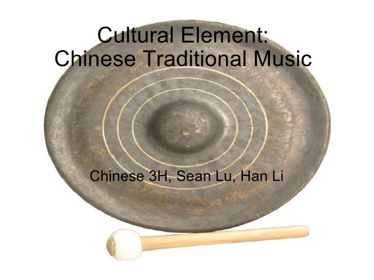 Cultural Element: Chinese Traditional Music Chinese 3H, Sean Lu, Han Li