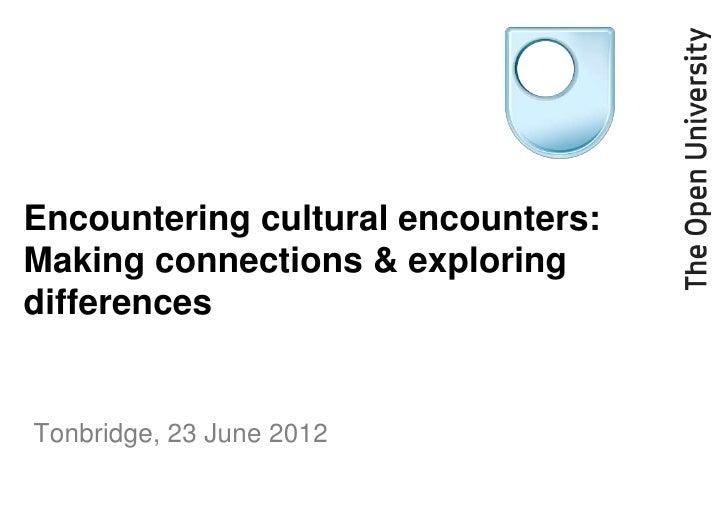 Encountering cultural encounters:Making connections & exploringdifferencesTonbridge, 23 June 2012