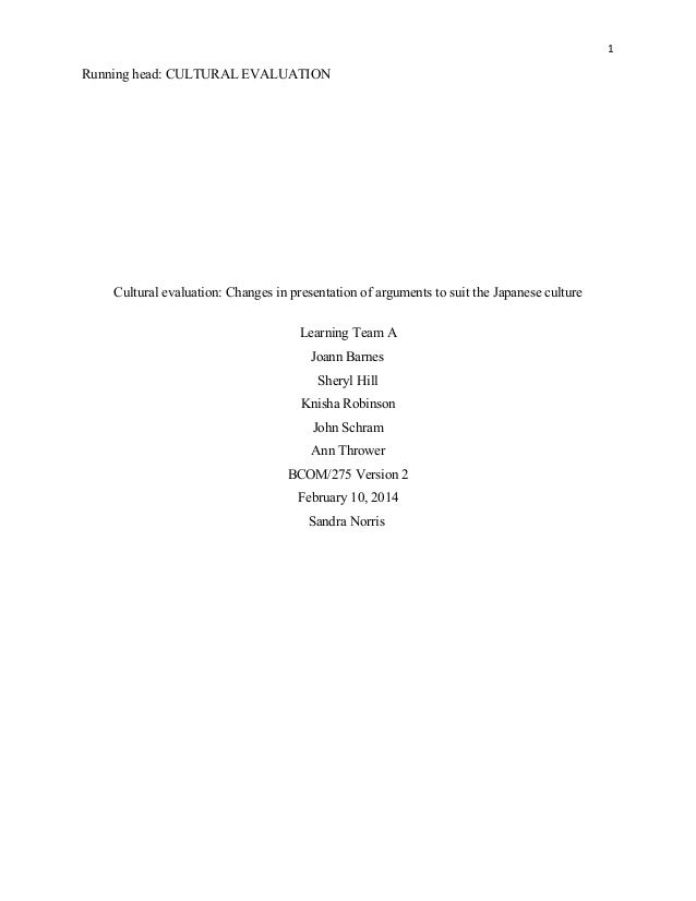 1  Running head: CULTURAL EVALUATION  Cultural evaluation: Changes in presentation of arguments to suit the Japanese cultu...