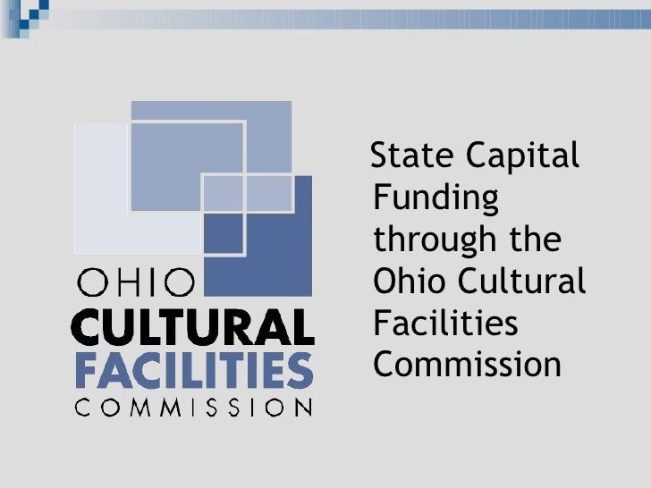 <ul><li>State Capital Funding through the Ohio Cultural Facilities Commission </li></ul>