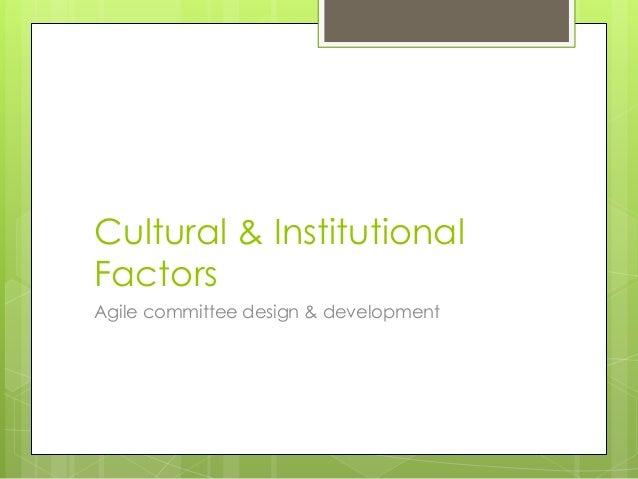 Cultural & Institutional Factors Agile committee design & development