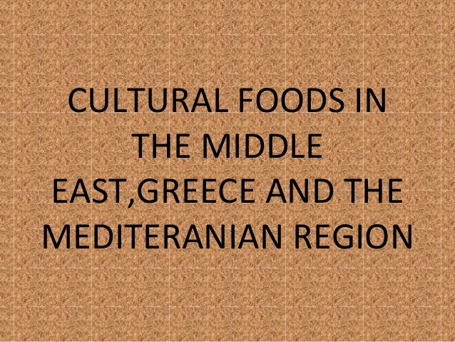 CULTURAL FOODS IN THE MIDDLE EAST,GREECE AND THE MEDITERANIAN REGION