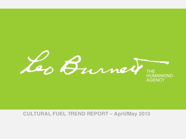 THE !HUMANKIND!AGENCY!THE !HUMANKIND!AGENCY!CULTURAL FUEL TREND REPORT – April/May 2013
