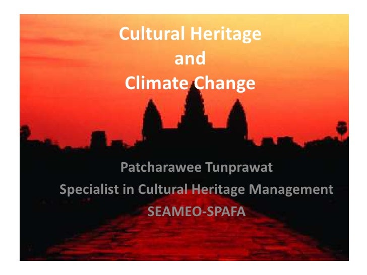 Cultural Heritage and Climate Change<br />PatcharaweeTunprawat<br />Specialist in Cultural Heritage Management<br />SEAMEO...