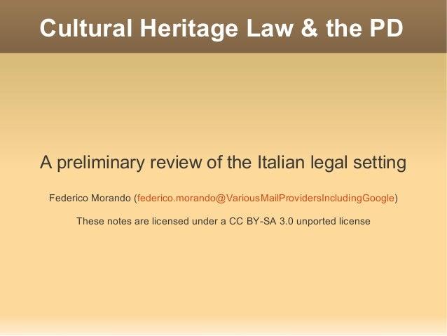 Cultural Heritage Law & the PDA preliminary review of the Italian legal setting Federico Morando (federico.morando@Various...