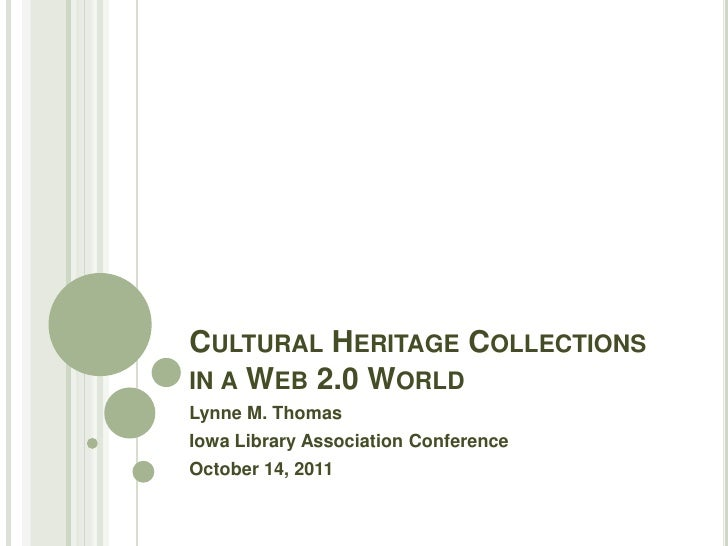 Cultural Heritage Collections in a Web 2.0 World<br />Lynne M. Thomas<br />Iowa Library Association Conference<br />Octobe...