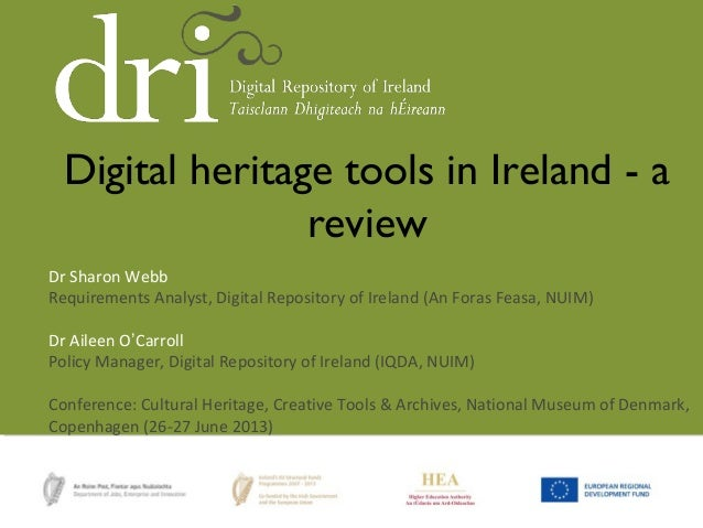Dr Sharon Webb Requirements Analyst, Digital Repository of Ireland (An Foras Feasa, NUIM) Dr Aileen O'Carroll Policy Manag...