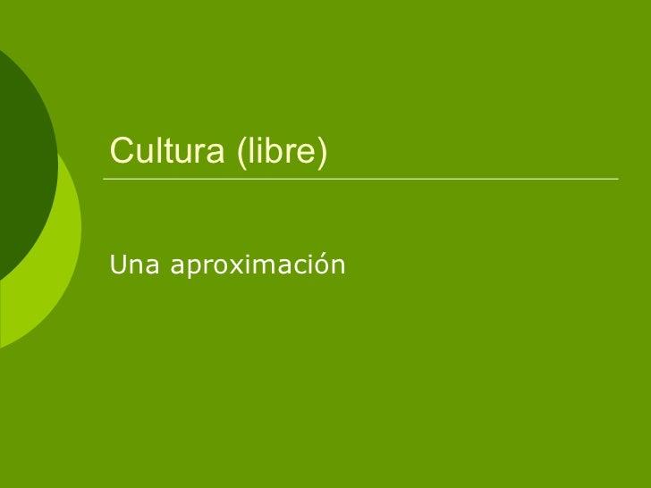 Cultura (libre) Una aproximación
